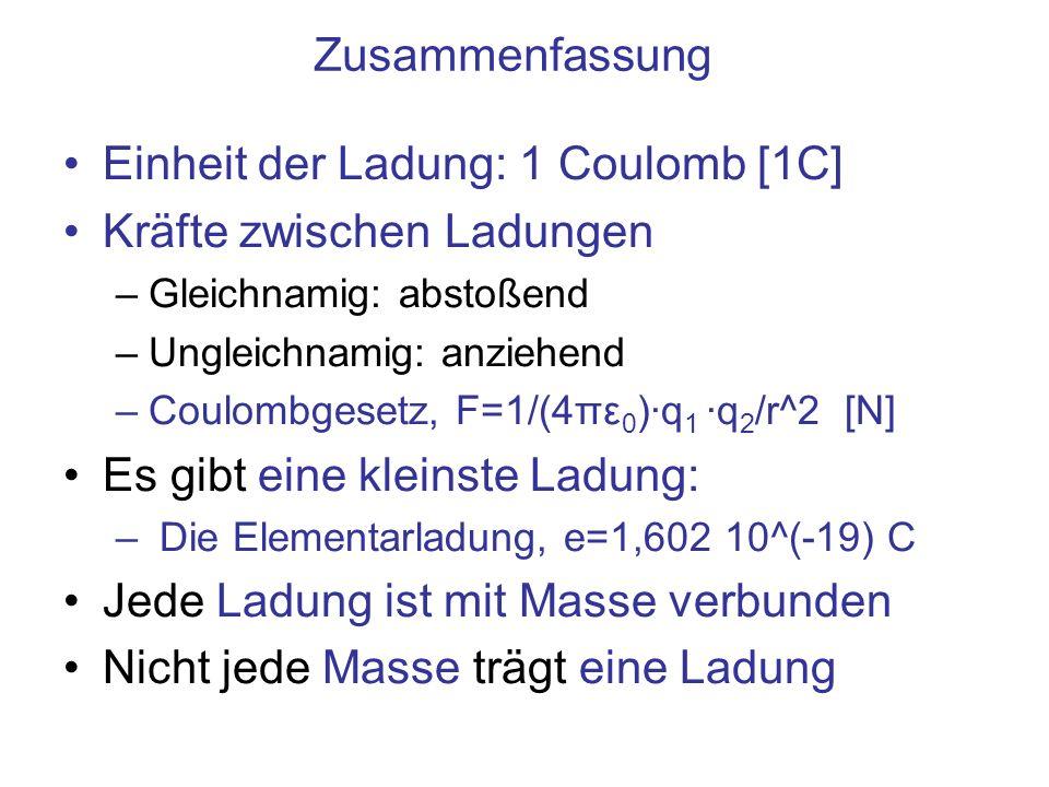 Einheit der Ladung: 1 Coulomb [1C] Kräfte zwischen Ladungen